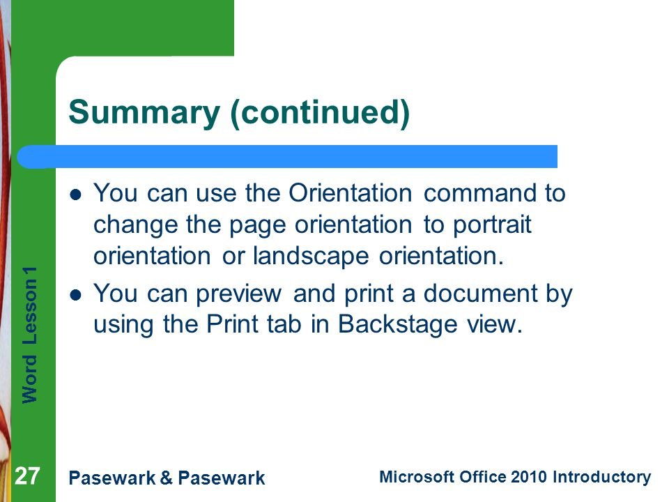 Summary (continued) You can use the Orientation command to change the page orientation to portrait orientation or landscape orientation.