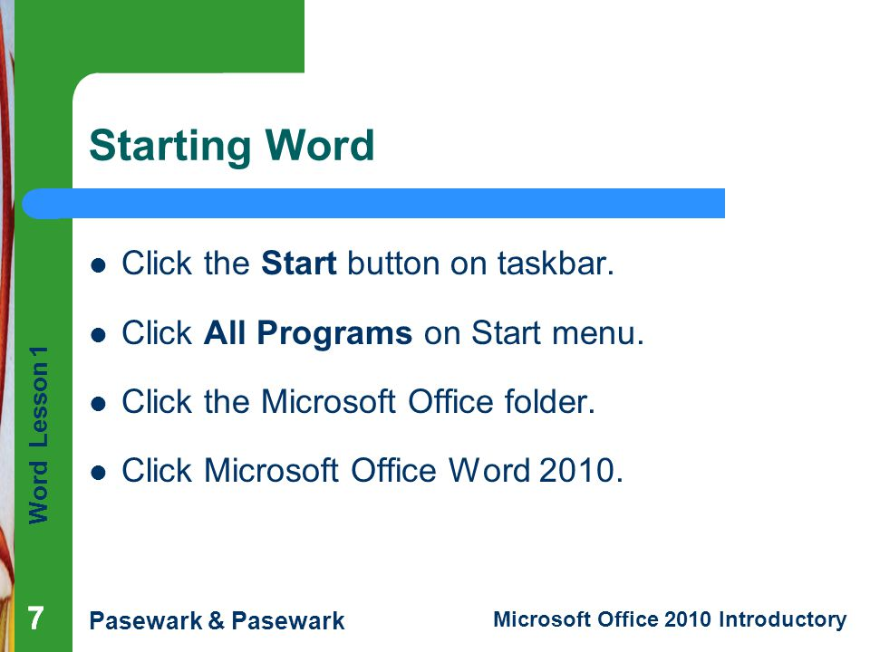 Starting Word Click the Start button on taskbar.