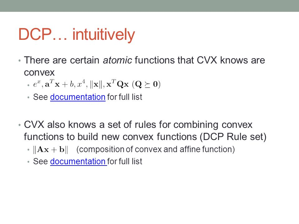 DCP… intuitively There are certain atomic functions that CVX knows are convex. See documentation for full list.