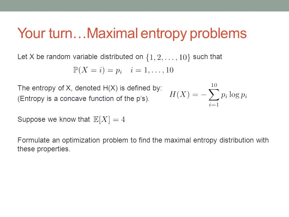 Your turn…Maximal entropy problems