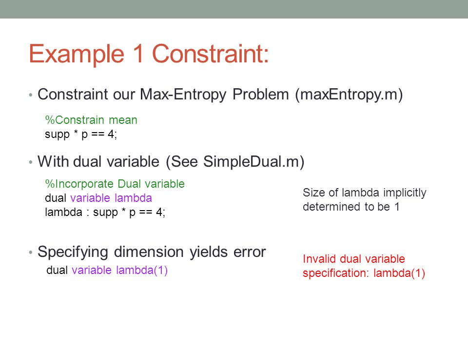 Example 1 Constraint: Constraint our Max-Entropy Problem (maxEntropy.m) With dual variable (See SimpleDual.m)