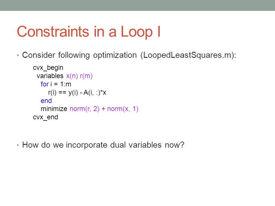 Constraints in a Loop I Consider following optimization (LoopedLeastSquares.m): How do we incorporate dual variables now