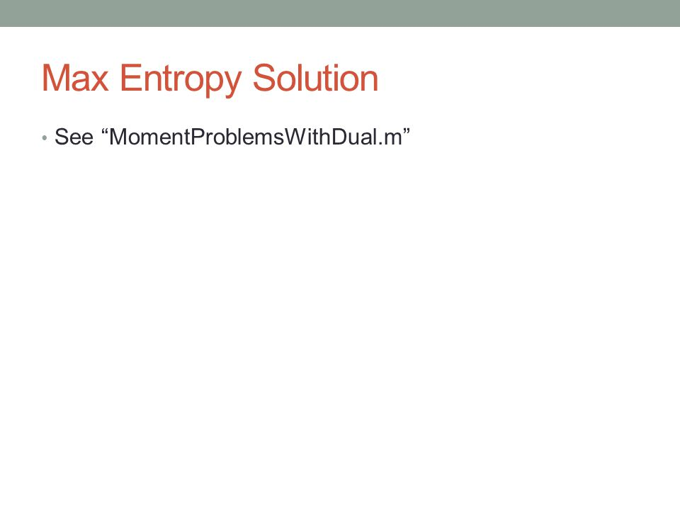 Max Entropy Solution See MomentProblemsWithDual.m