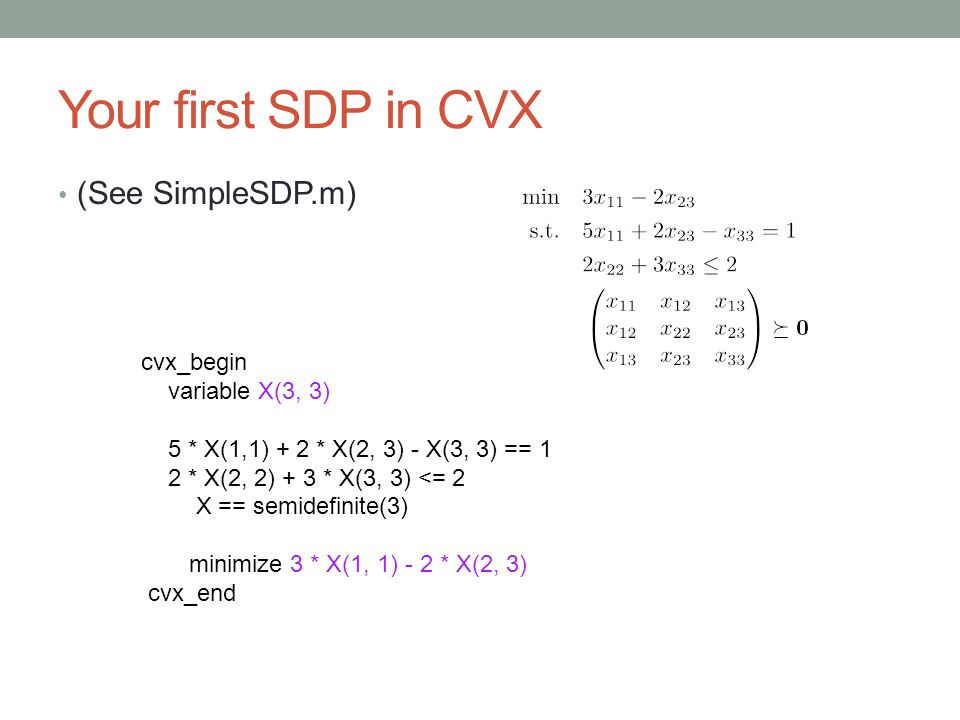 Your first SDP in CVX (See SimpleSDP.m) cvx_begin variable X(3, 3)