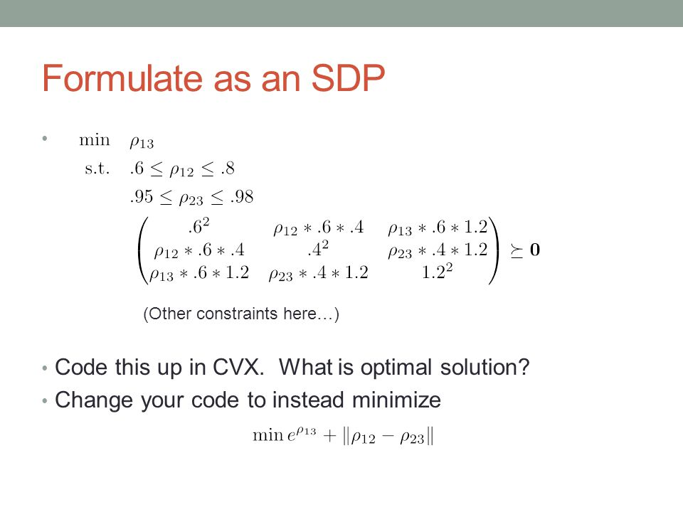 Formulate as an SDP Code this up in CVX. What is optimal solution