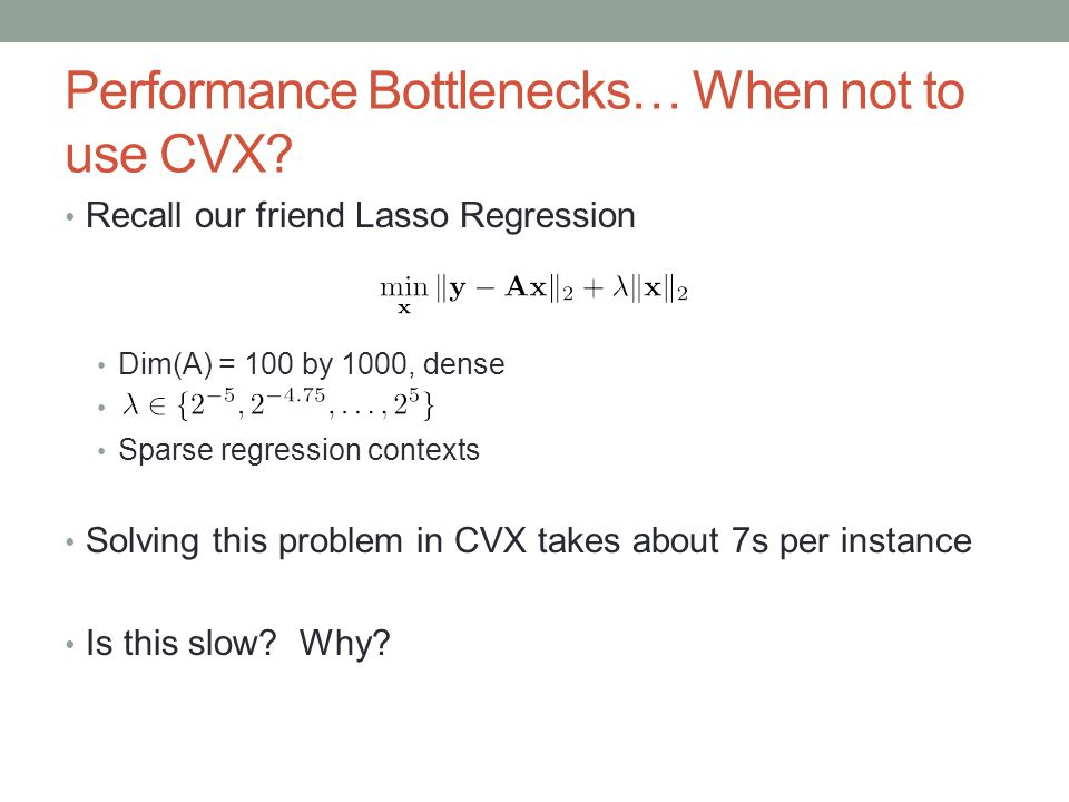 Performance Bottlenecks… When not to use CVX