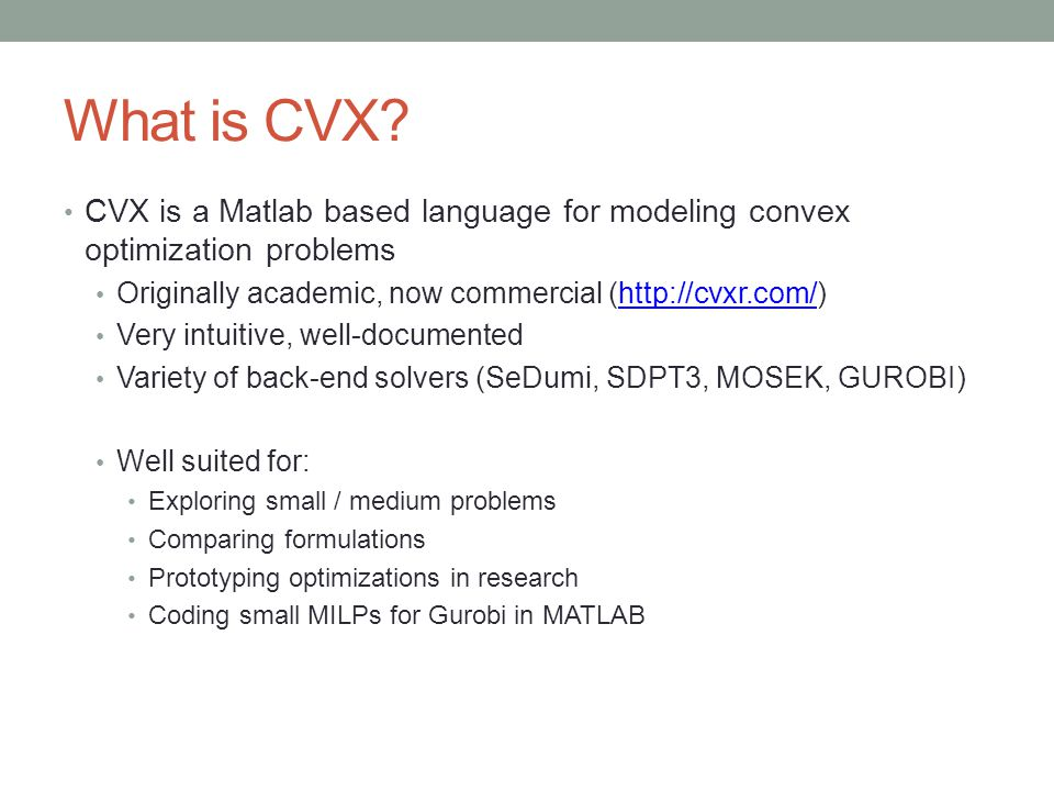 What is CVX CVX is a Matlab based language for modeling convex optimization problems. Originally academic, now commercial (http://cvxr.com/)