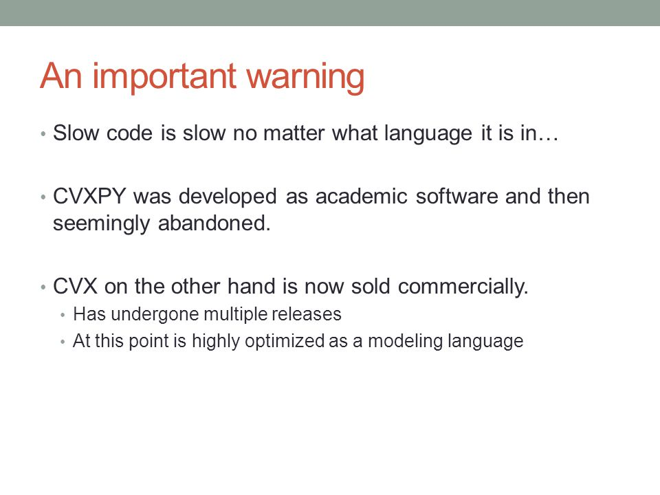 An important warning Slow code is slow no matter what language it is in… CVXPY was developed as academic software and then seemingly abandoned.
