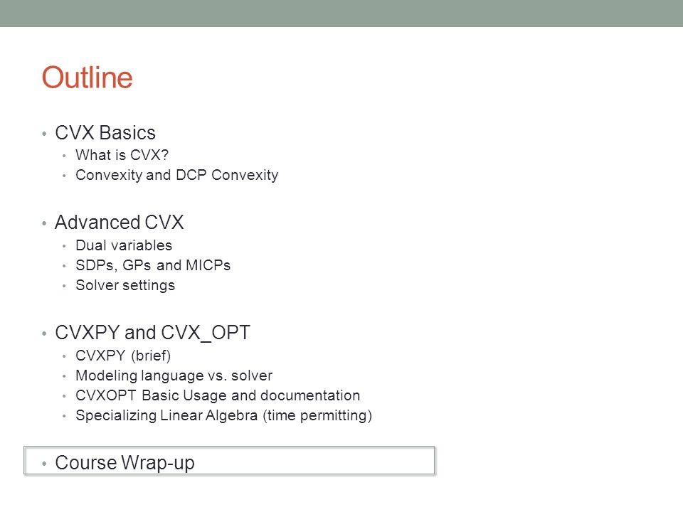 Outline CVX Basics Advanced CVX CVXPY and CVX_OPT Course Wrap-up