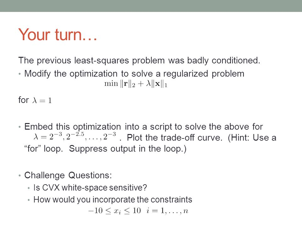 Your turn… The previous least-squares problem was badly conditioned.