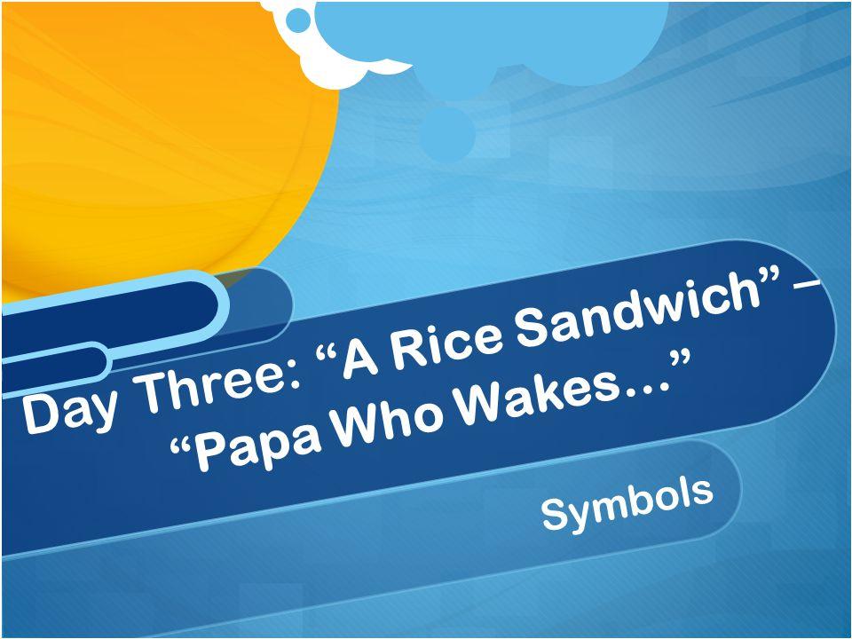 Day Three: A Rice Sandwich – Papa Who Wakes…