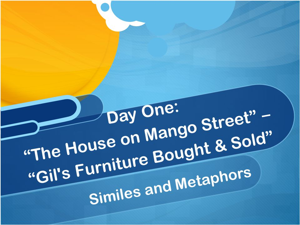 Day One: The House on Mango Street – Gil s Furniture Bought & Sold