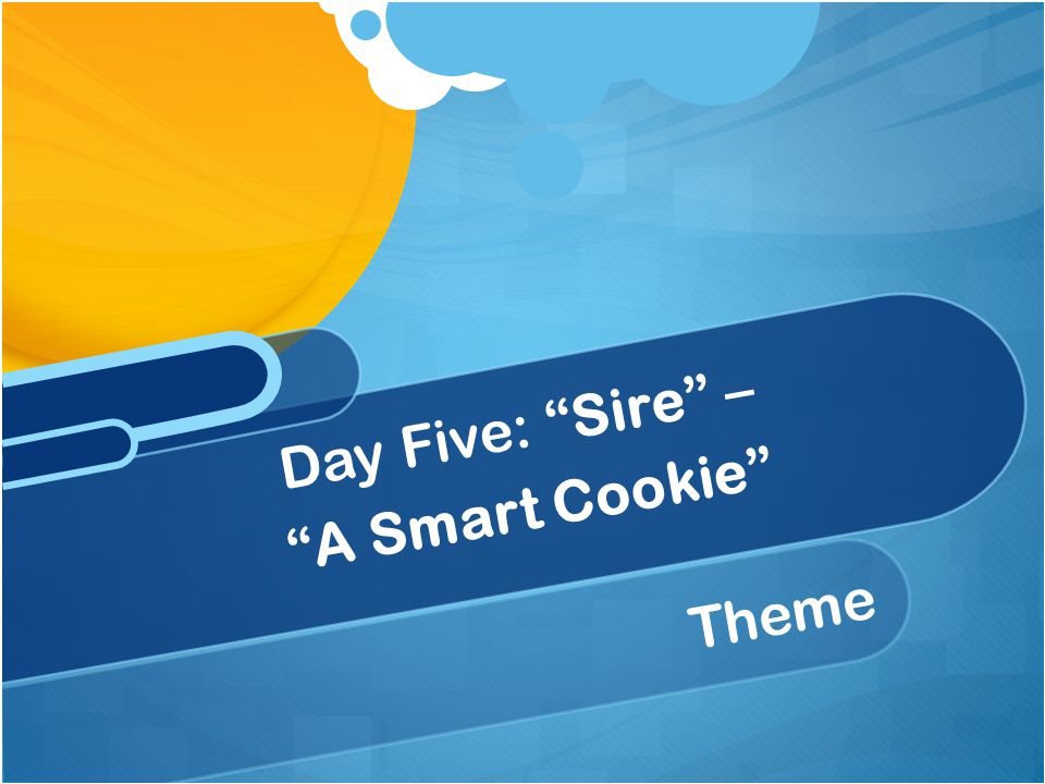 Day Five: Sire – A Smart Cookie