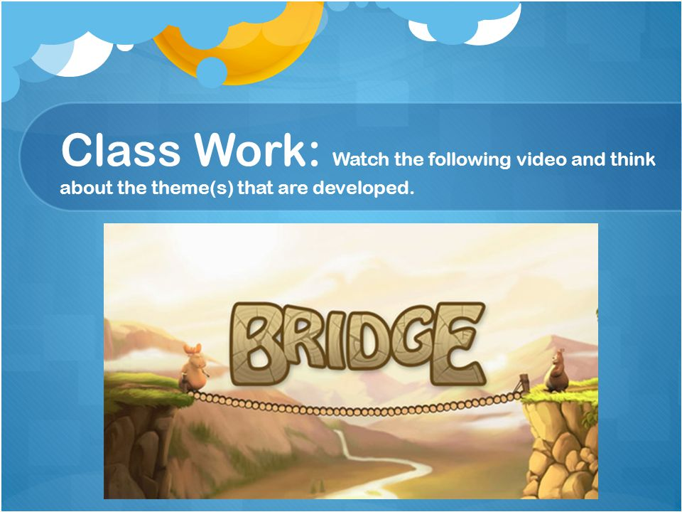 Class Work: Watch the following video and think about the theme(s) that are developed.