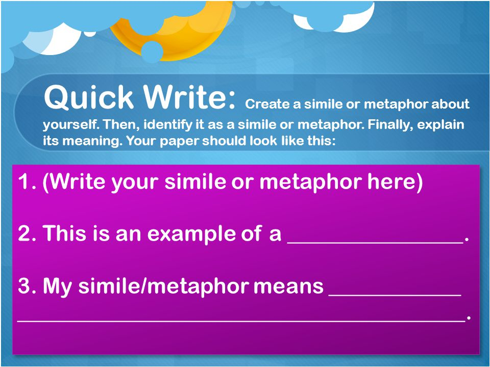 Quick Write: Create a simile or metaphor about yourself