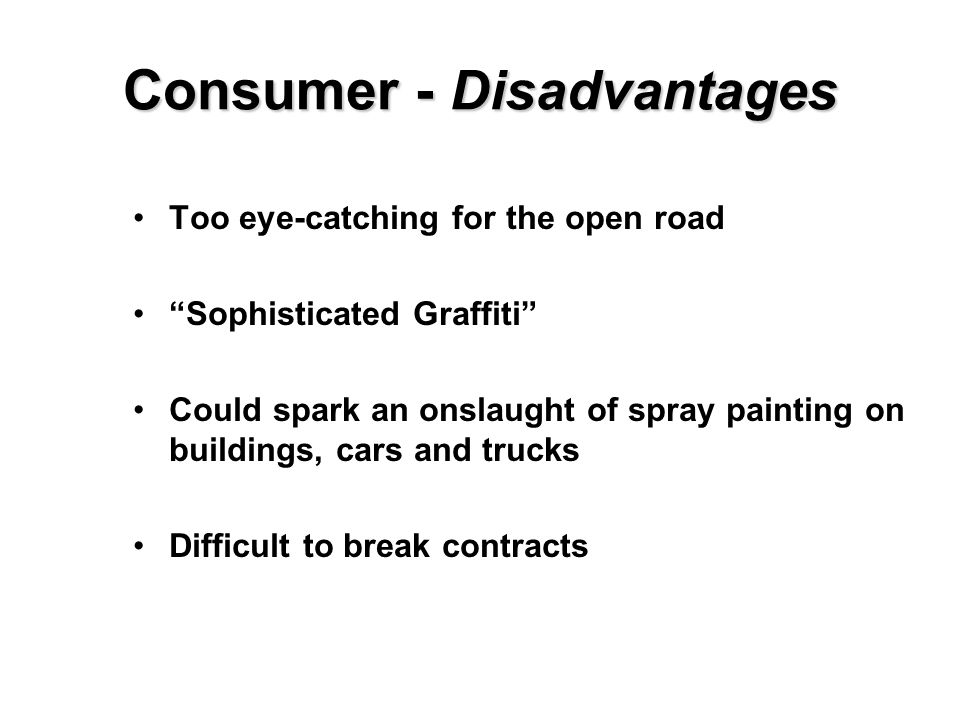 Consumer - Disadvantages