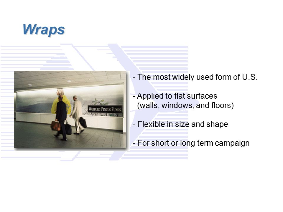 Wraps - The most widely used form of U.S. - Applied to flat surfaces