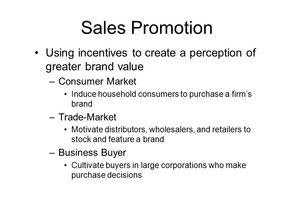 Sales Promotion Using incentives to create a perception of greater brand value. Consumer Market.