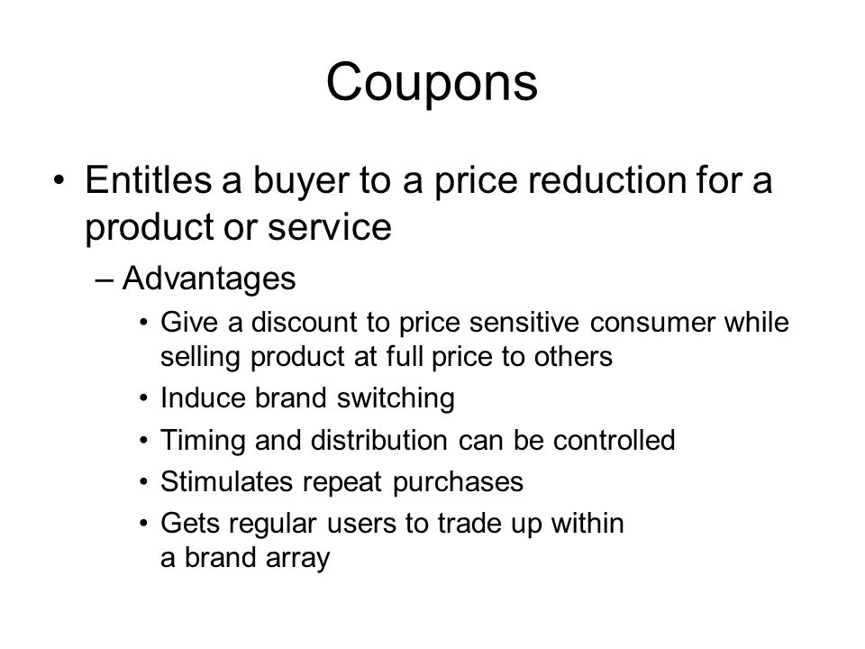 Coupons Entitles a buyer to a price reduction for a product or service