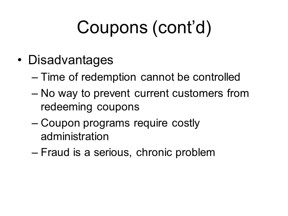 Coupons (cont'd) Disadvantages Time of redemption cannot be controlled
