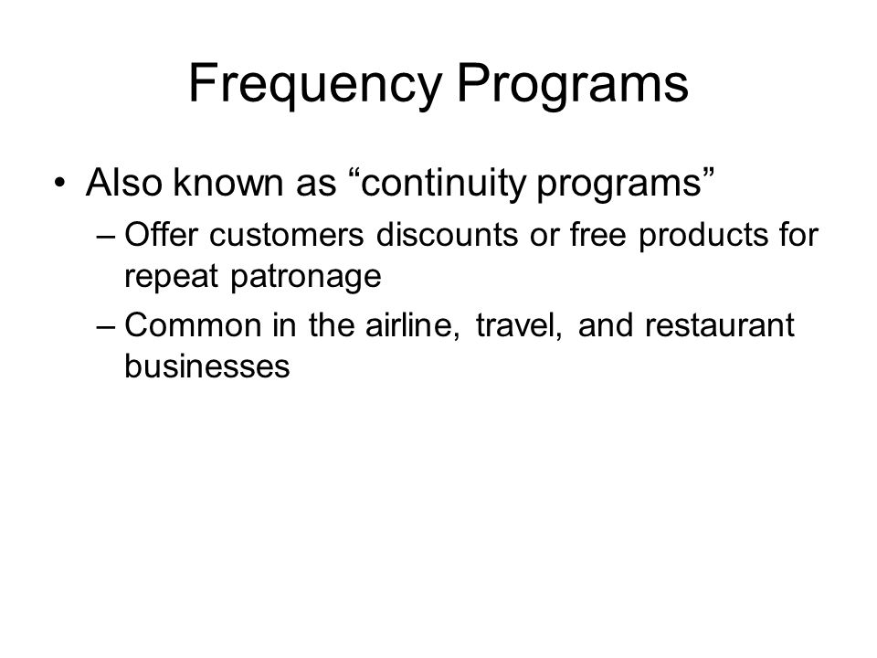 Frequency Programs Also known as continuity programs
