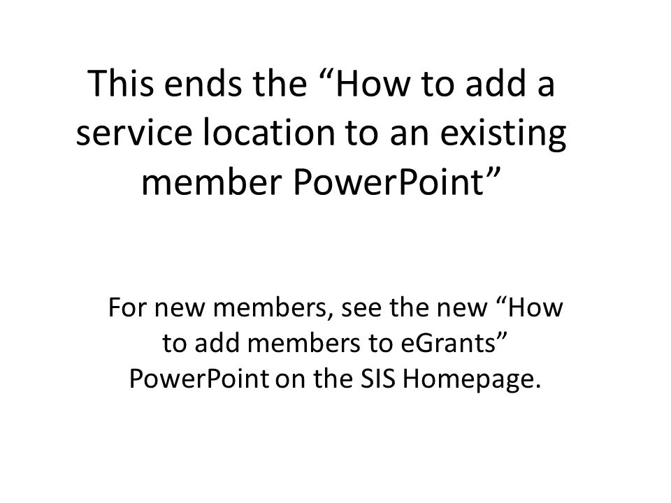 This ends the How to add a service location to an existing member PowerPoint