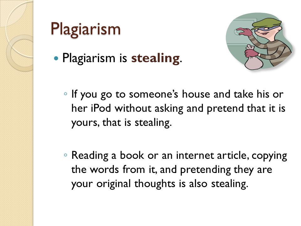 Plagiarism Plagiarism is stealing.