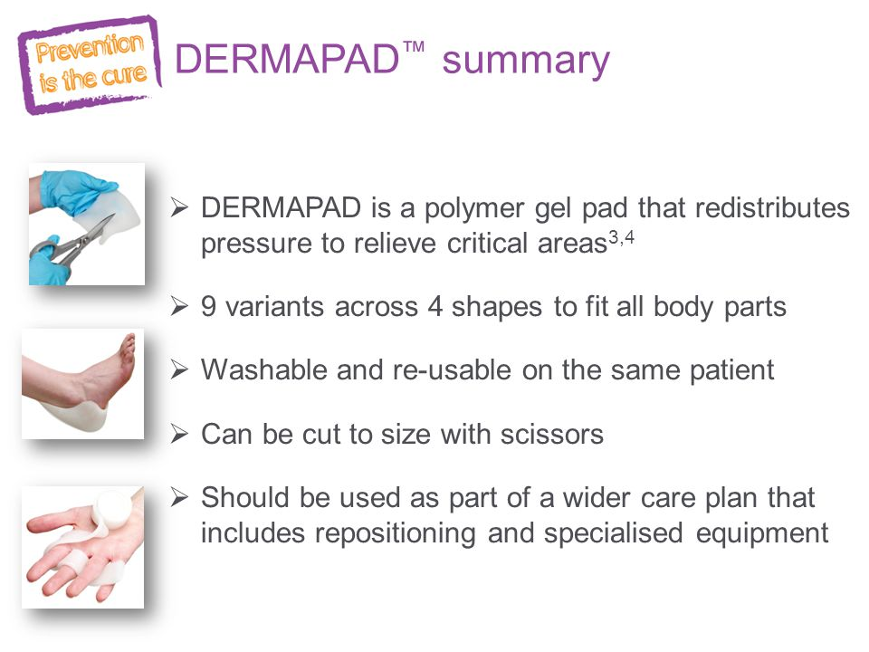 DERMAPAD™ summary DERMAPAD is a polymer gel pad that redistributes pressure to relieve critical areas3,4.