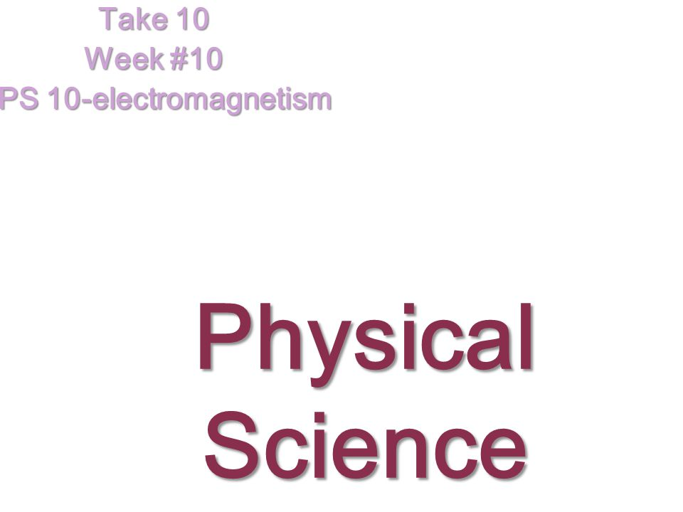Take 10 Week #10 SPS 10-electromagnetism