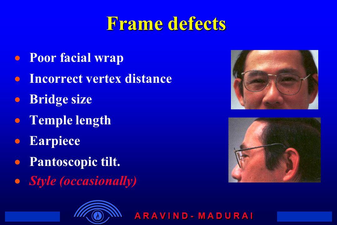 Frame defects Poor facial wrap Incorrect vertex distance Bridge size