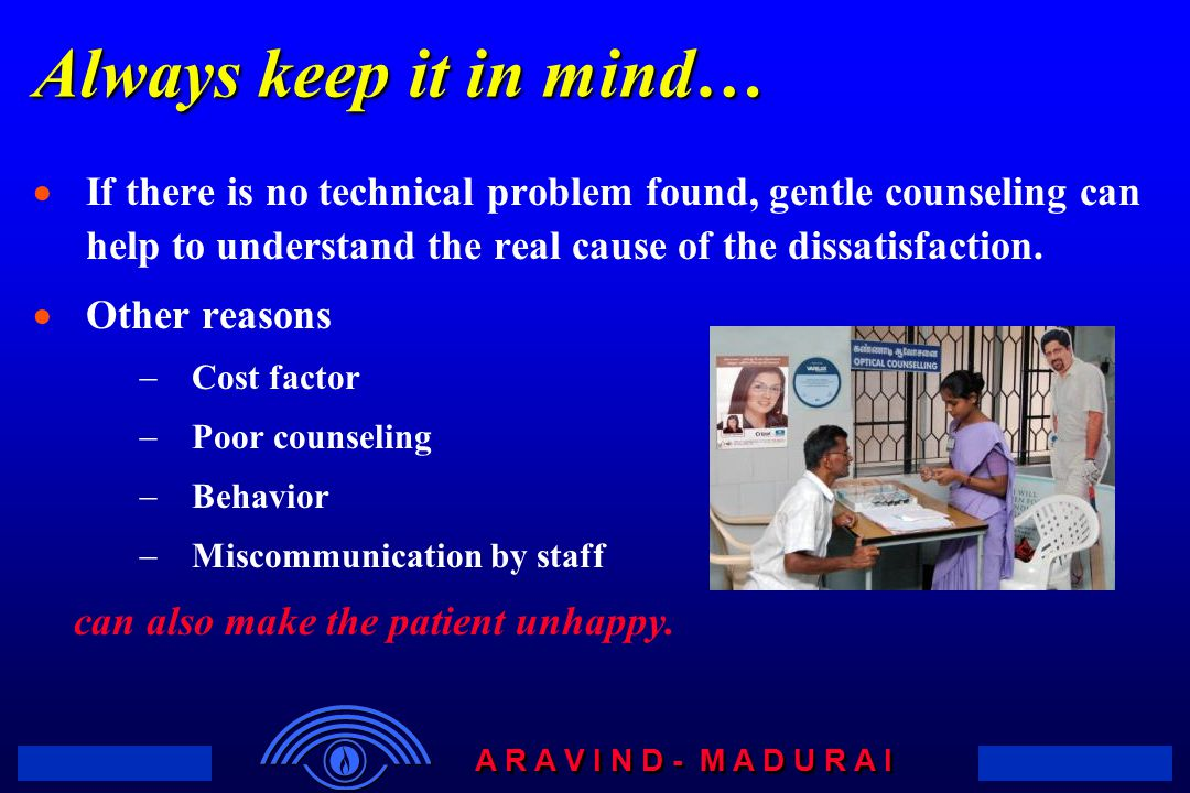 Always keep it in mind… If there is no technical problem found, gentle counseling can help to understand the real cause of the dissatisfaction.