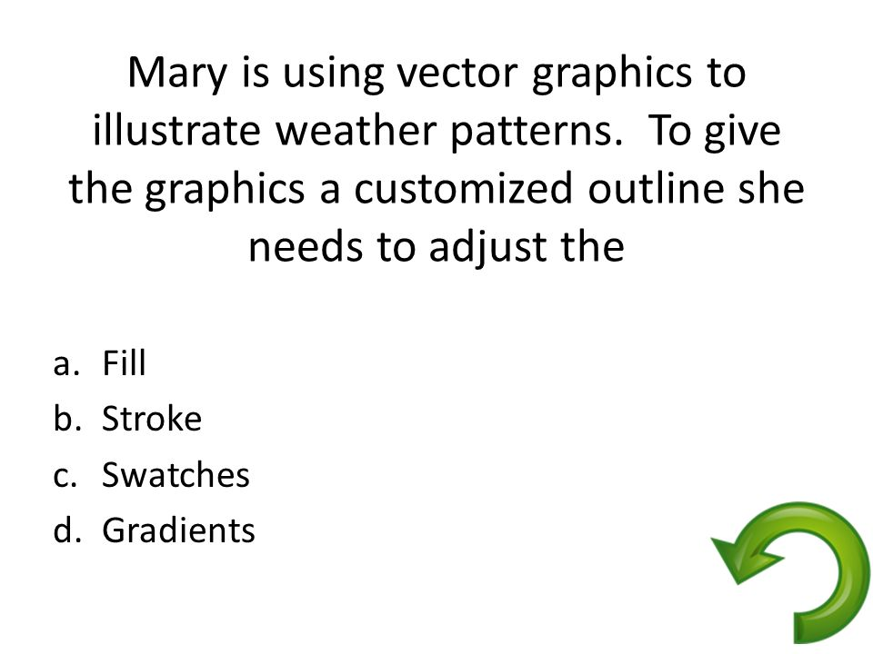 Mary is using vector graphics to illustrate weather patterns