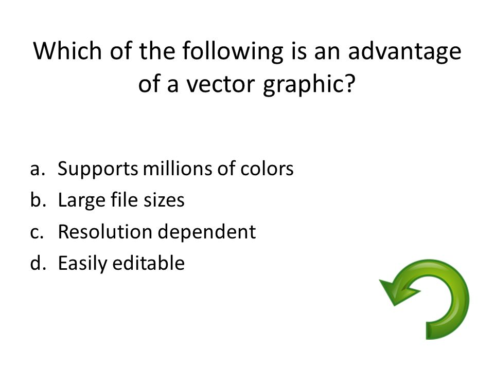 Which of the following is an advantage of a vector graphic
