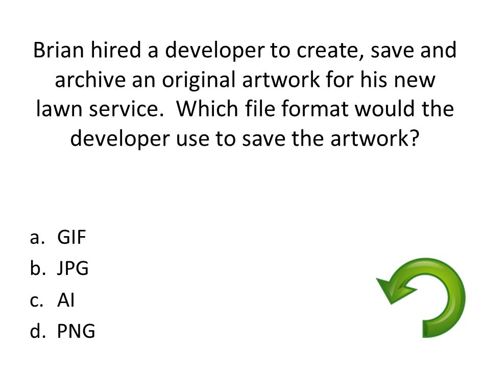 Brian hired a developer to create, save and archive an original artwork for his new lawn service. Which file format would the developer use to save the artwork