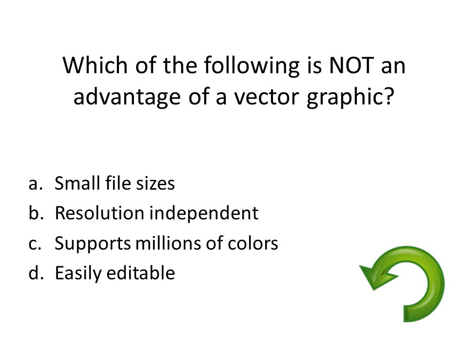 Which of the following is NOT an advantage of a vector graphic