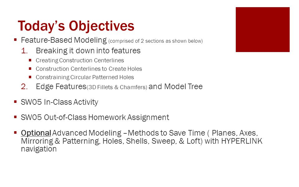 Today's Objectives Feature-Based Modeling (comprised of 2 sections as shown below) Breaking it down into features.