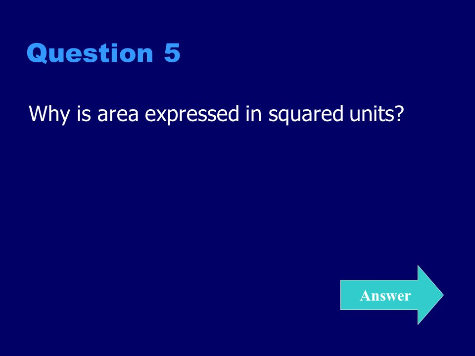 Question 5 Why is area expressed in squared units Answer