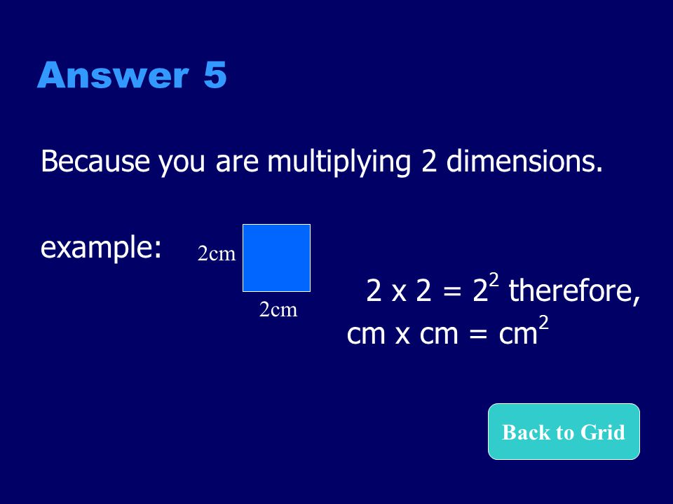 Answer 5 Because you are multiplying 2 dimensions. example: