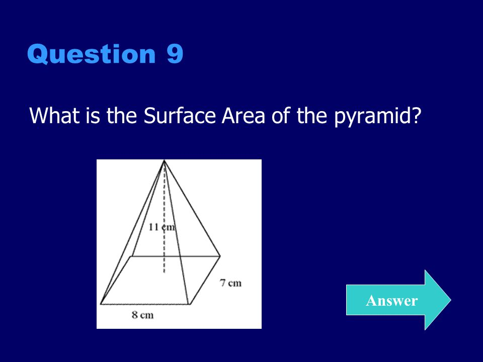 Question 9 What is the Surface Area of the pyramid Answer