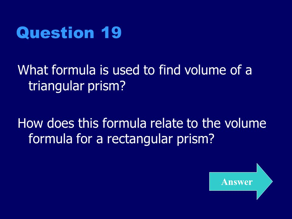 Question 19 What formula is used to find volume of a triangular prism