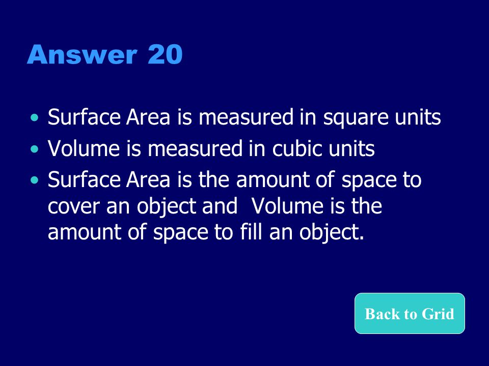 Answer 20 Surface Area is measured in square units