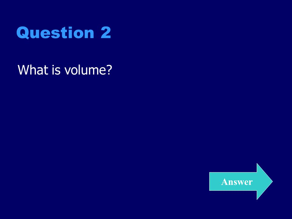 Question 2 What is volume Answer