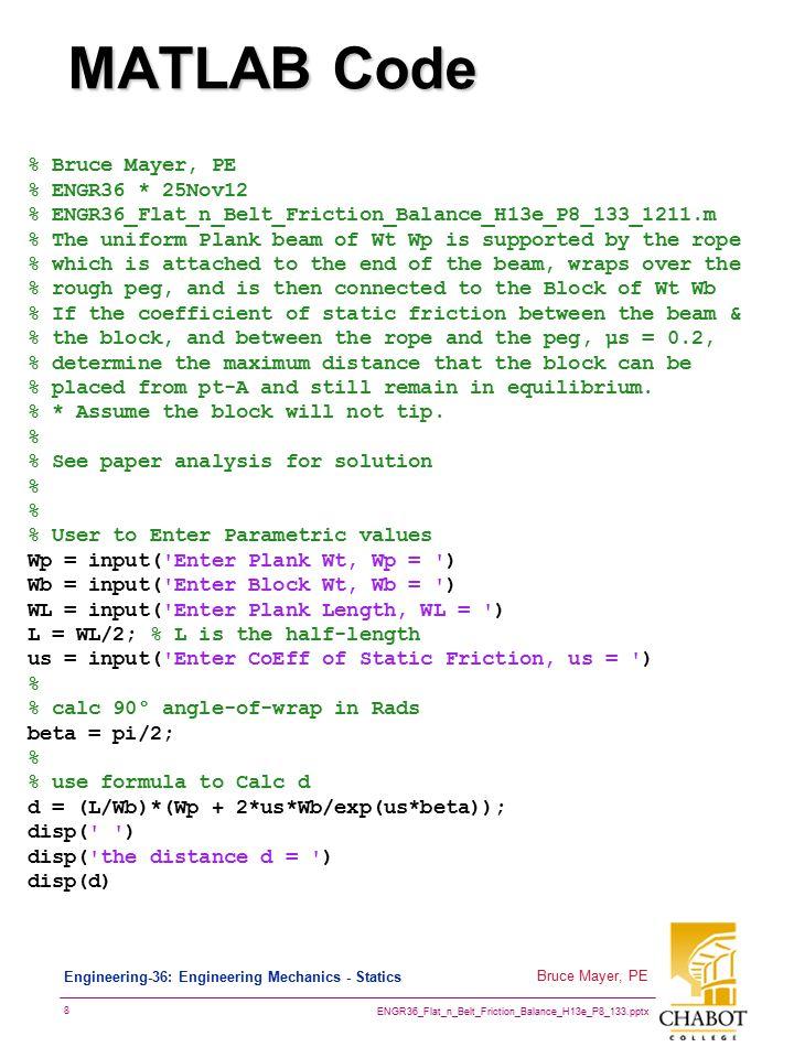 MATLAB Code % Bruce Mayer, PE % ENGR36 * 25Nov12