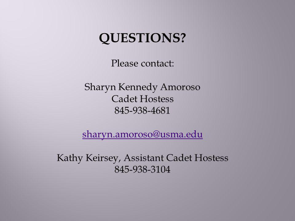 QUESTIONS Please contact: Sharyn Kennedy Amoroso Cadet Hostess