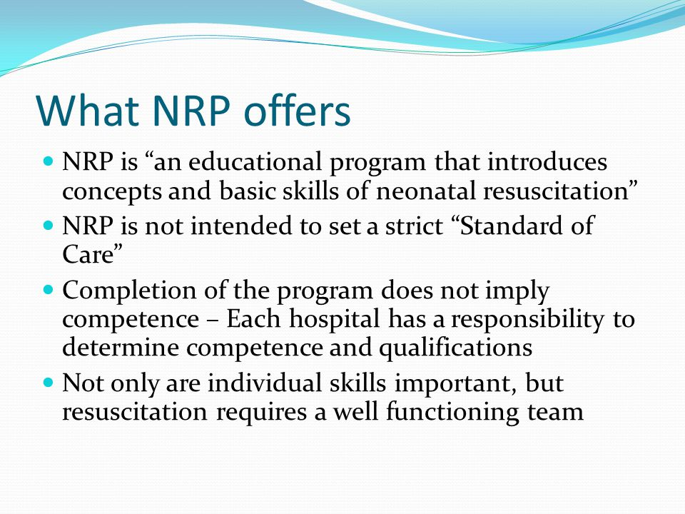 What NRP offers NRP is an educational program that introduces concepts and basic skills of neonatal resuscitation