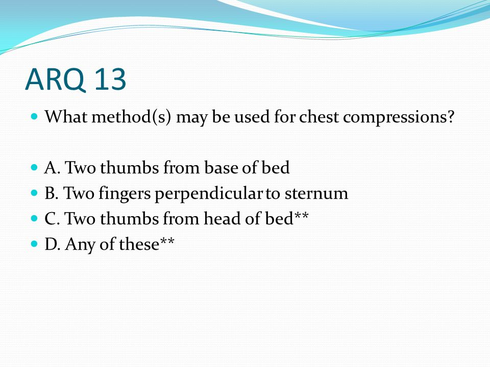 ARQ 13 What method(s) may be used for chest compressions