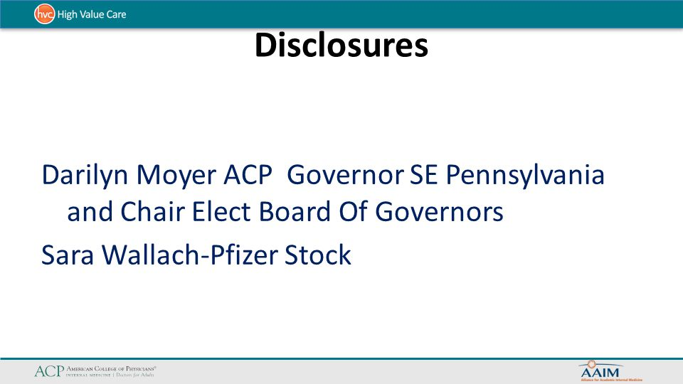 Disclosures Darilyn Moyer ACP Governor SE Pennsylvania and Chair Elect Board Of Governors Sara Wallach-Pfizer Stock