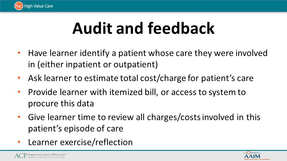 Audit and feedback Have learner identify a patient whose care they were involved in (either inpatient or outpatient)