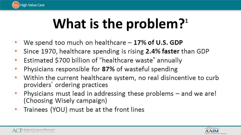 What is the problem 1 We spend too much on healthcare – 17% of U.S. GDP. Since 1970, healthcare spending is rising 2.4% faster than GDP.