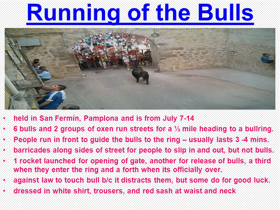 Running of the Bulls held in San Fermín, Pamplona and is from July 7-14.